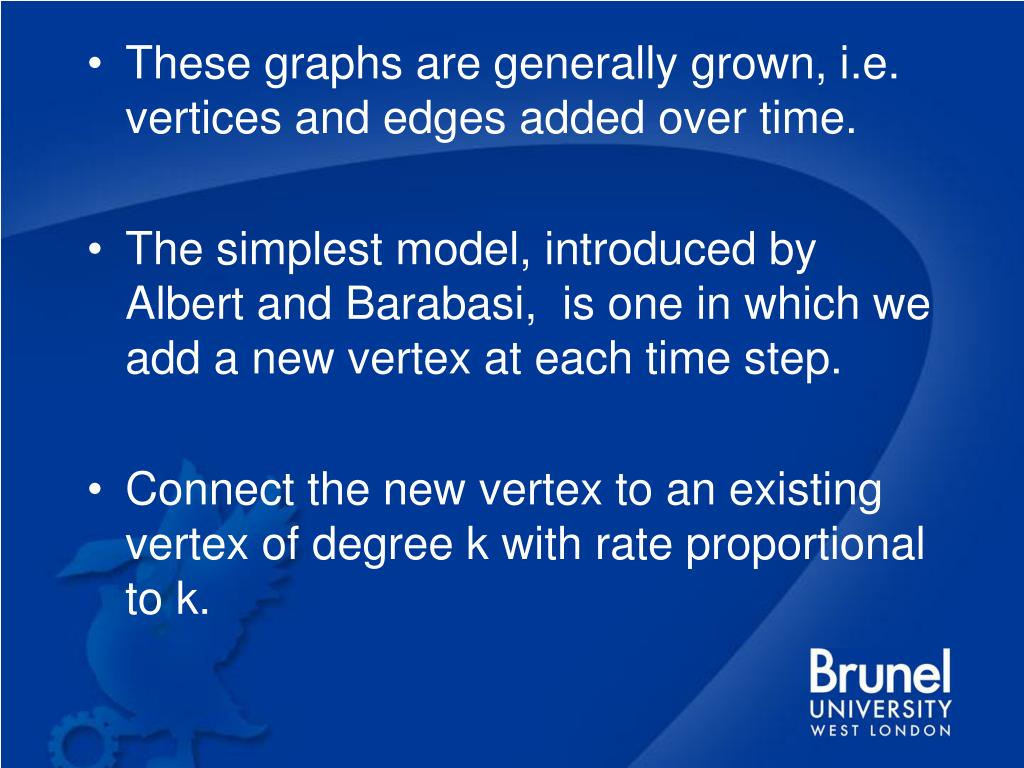 These graphs are generally grown, i.e. vertices and edges added over time.