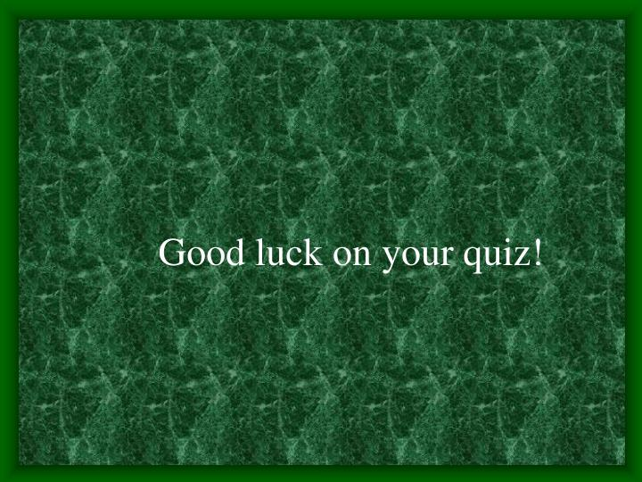 Good luck on your quiz!