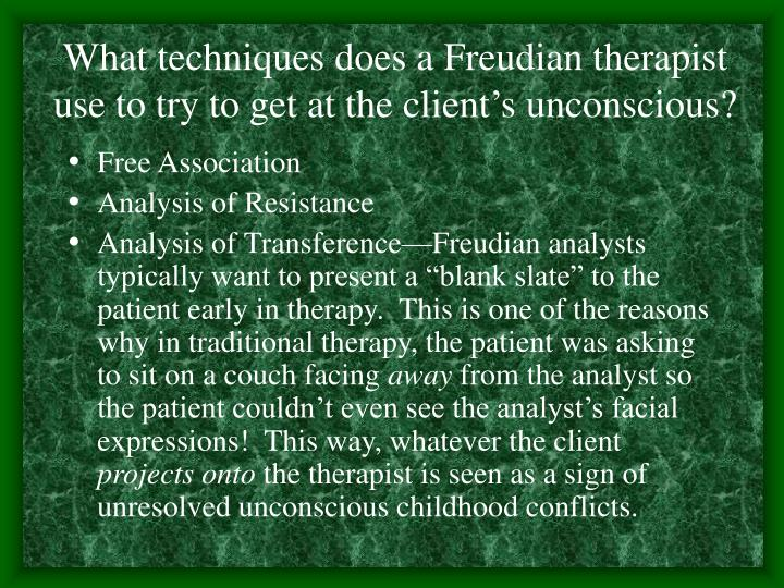 What techniques does a Freudian therapist use to try to get at the client's unconscious?