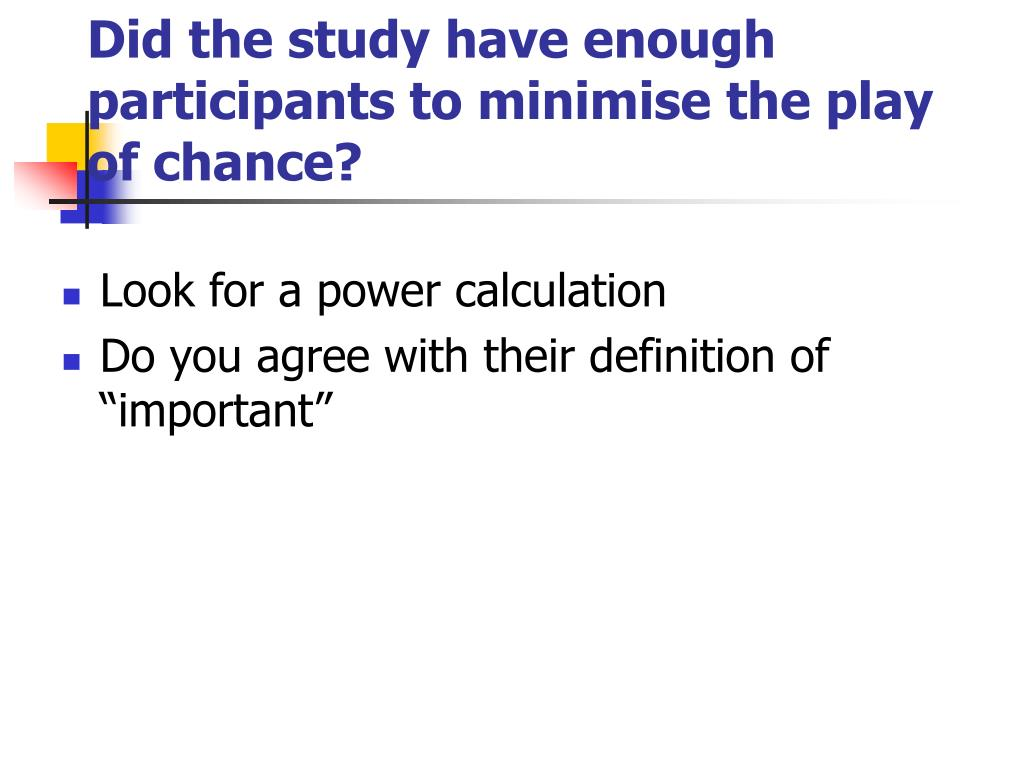 Did the study have enough participants to minimise the play of chance?