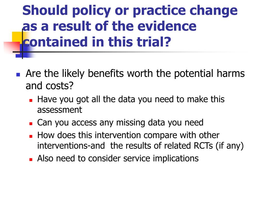 Should policy or practice change as a result of the evidence contained in this trial?