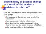 should policy or practice change as a result of the evidence contained in this trial