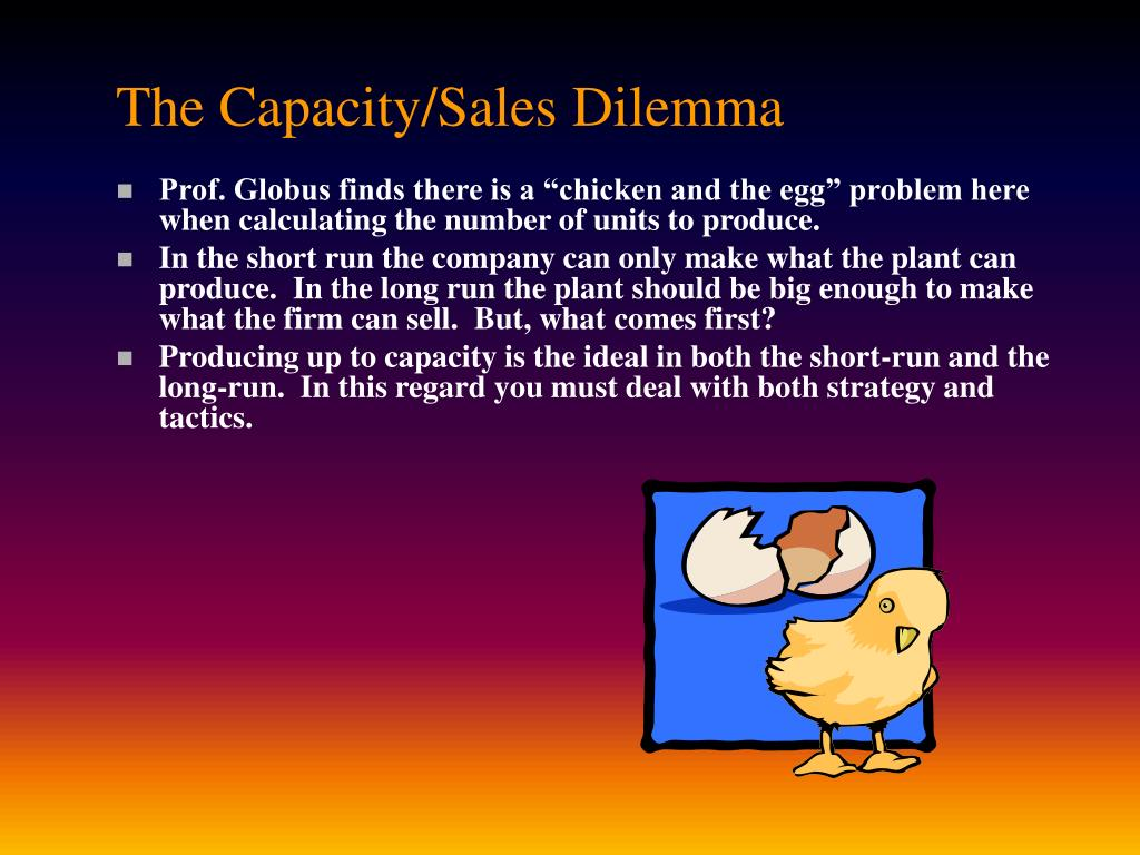 The Capacity/Sales Dilemma