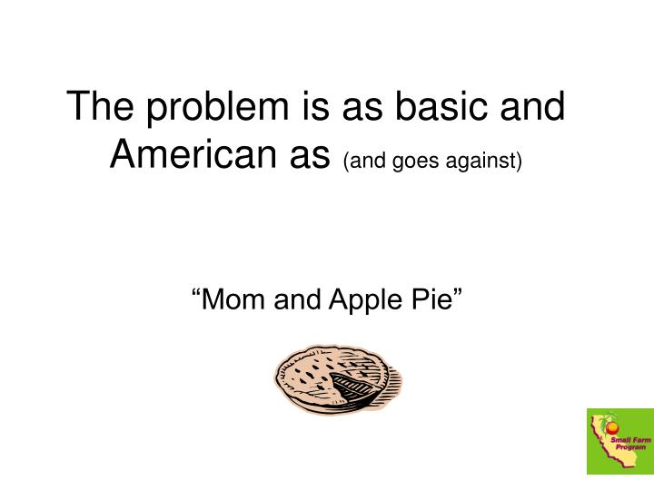 The problem is as basic and american as and goes against