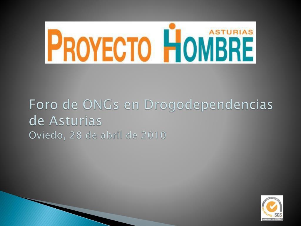 foro de ongs en drogodependencias de asturias oviedo 28 de abril de 2010 l.