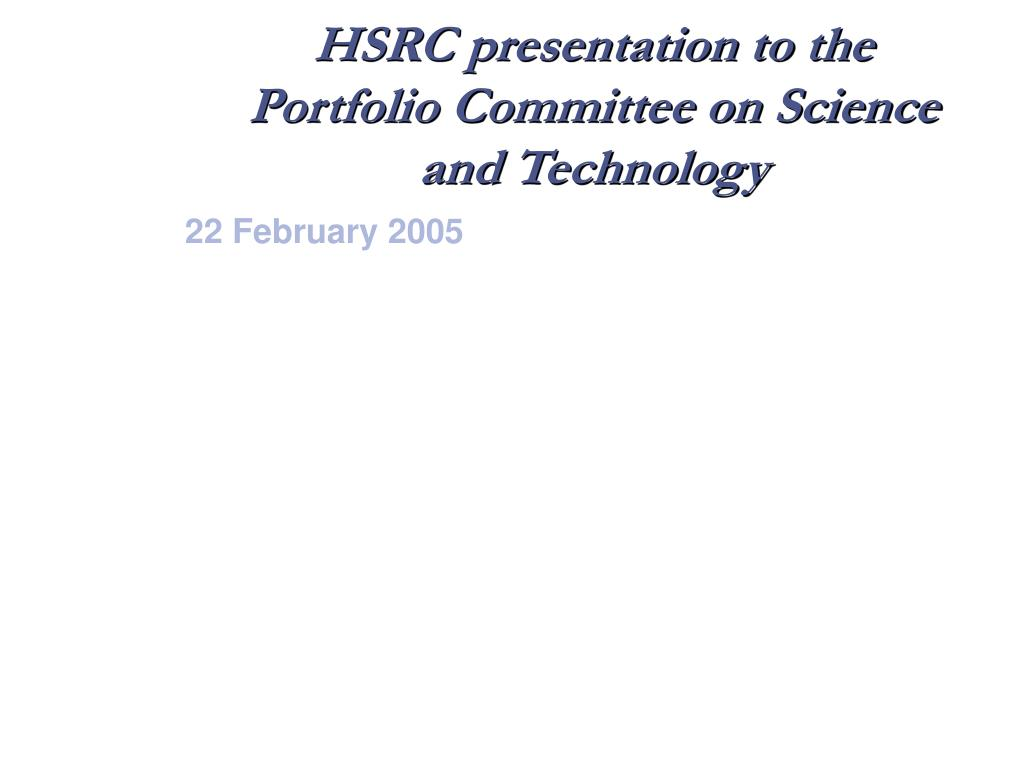 hsrc presentation to the portfolio committee on science and technology l.