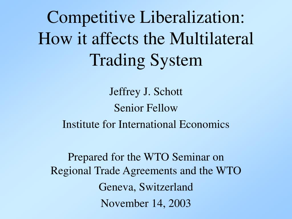 competitive liberalization how it affects the multilateral trading system l.