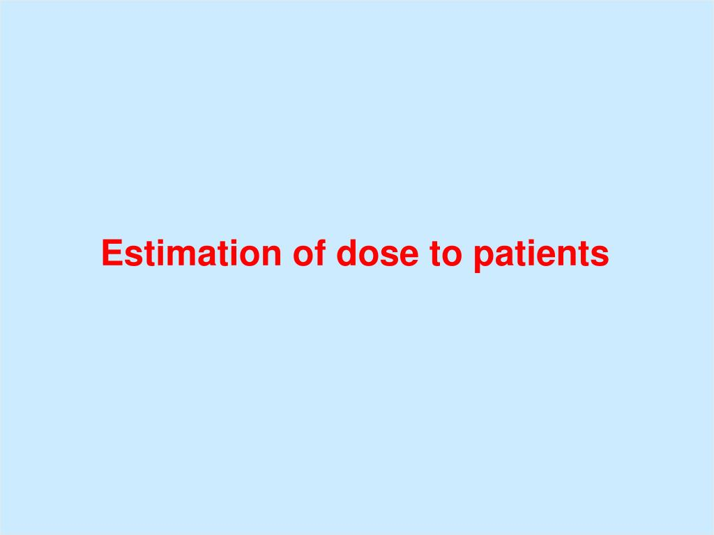 Estimation of dose to patients