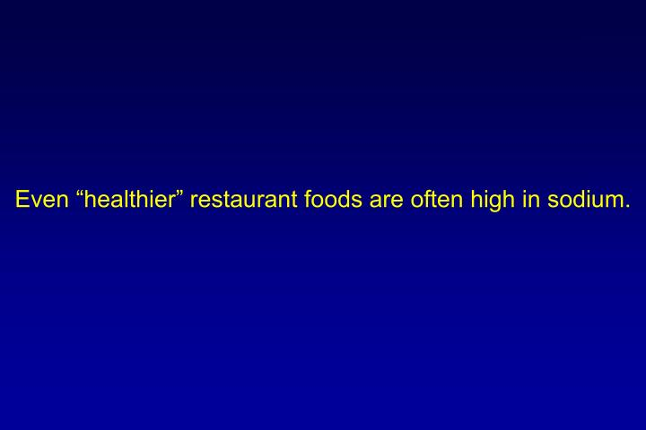 "Even ""healthier"" restaurant foods are often high in sodium."