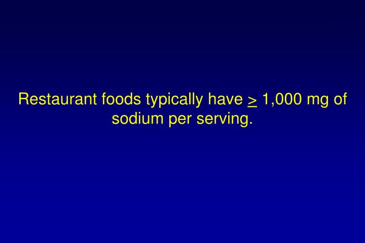 Restaurant foods typically have