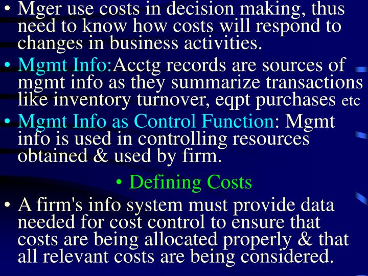Mger use costs in decision making, thus need to know how costs will respond to changes in business a...