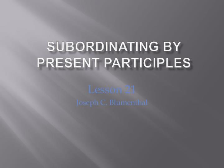 subordinating by present participles n.