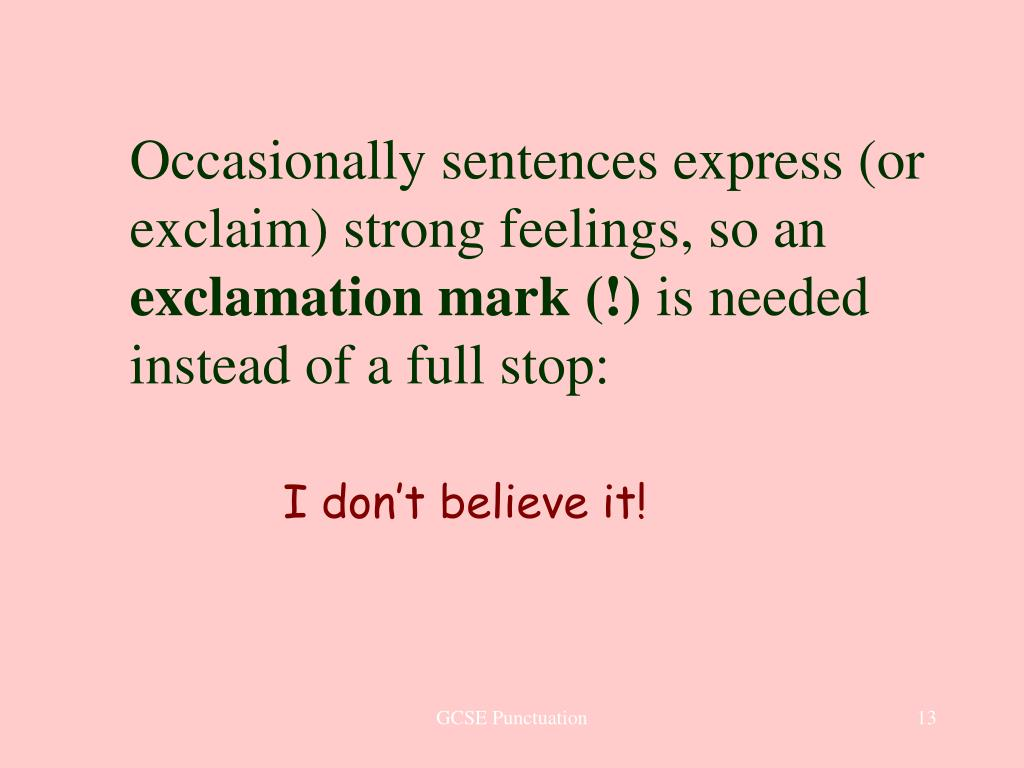 Occasionally sentences express (or exclaim) strong feelings, so an