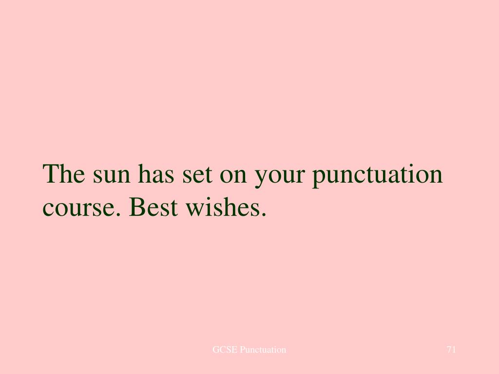 The sun has set on your punctuation course. Best wishes.