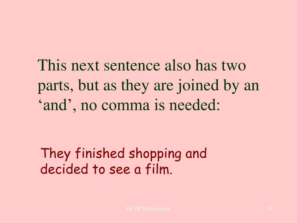 This next sentence also has two parts, but as they are joined by an 'and', no comma is needed: