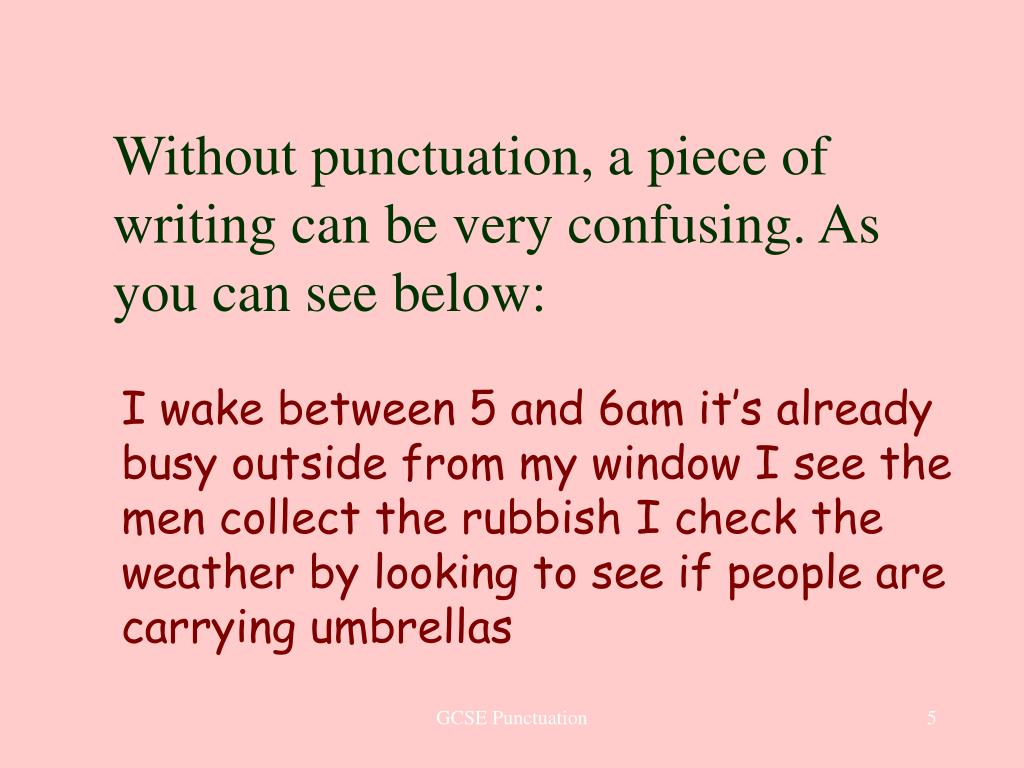 Without punctuation, a piece of writing can be very confusing. As you can see below: