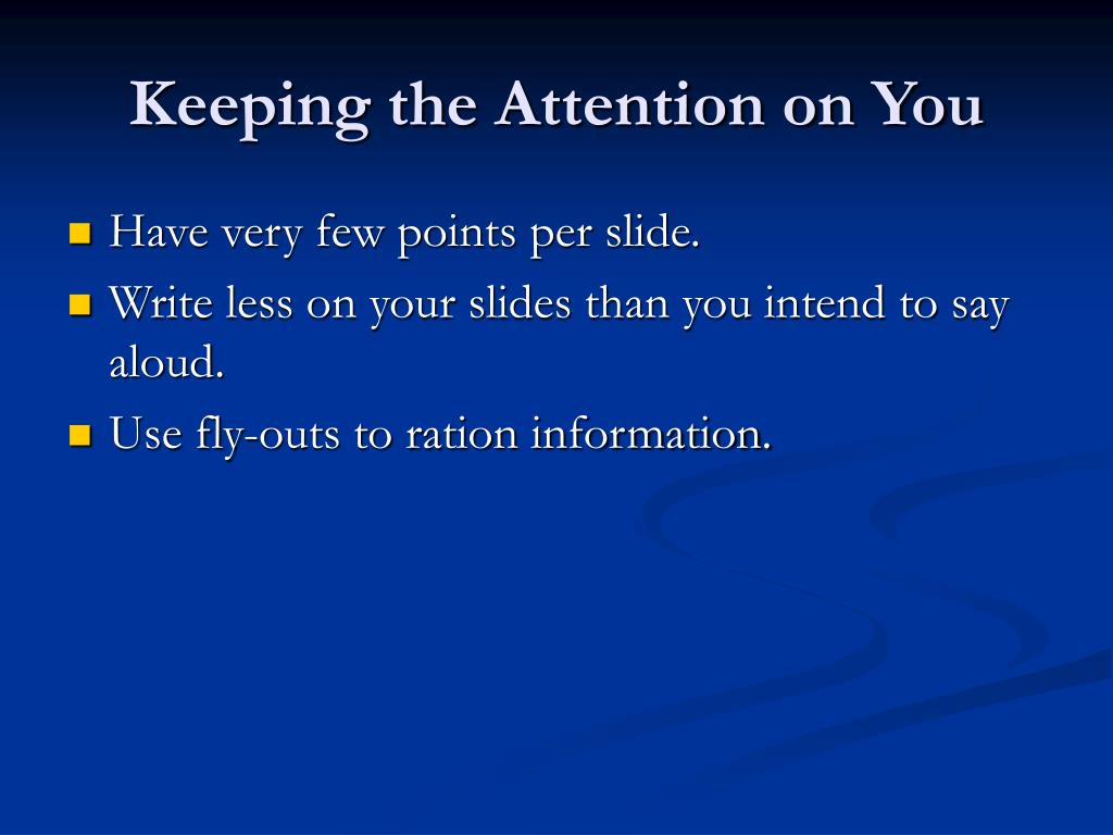 Keeping the Attention on You