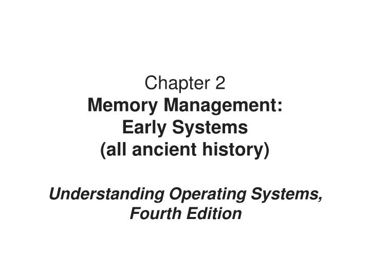 chapter 2 memory management early systems all ancient history n.