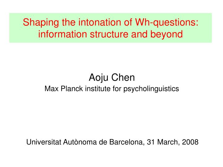 shaping the intonation of wh questions information structure and beyond n.