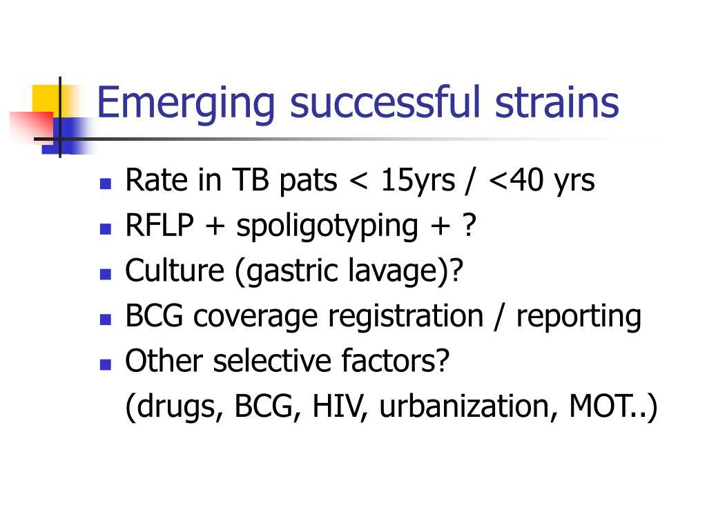 Emerging successful strains