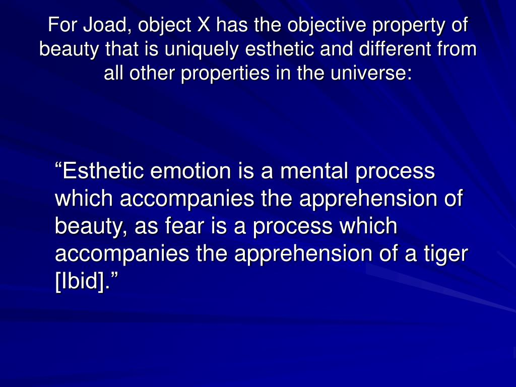For Joad, object X has the objective property of beauty that is uniquely esthetic and different from all other properties in the universe: