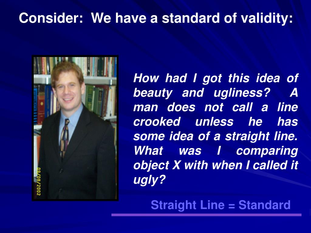 Consider:  We have a standard of validity: