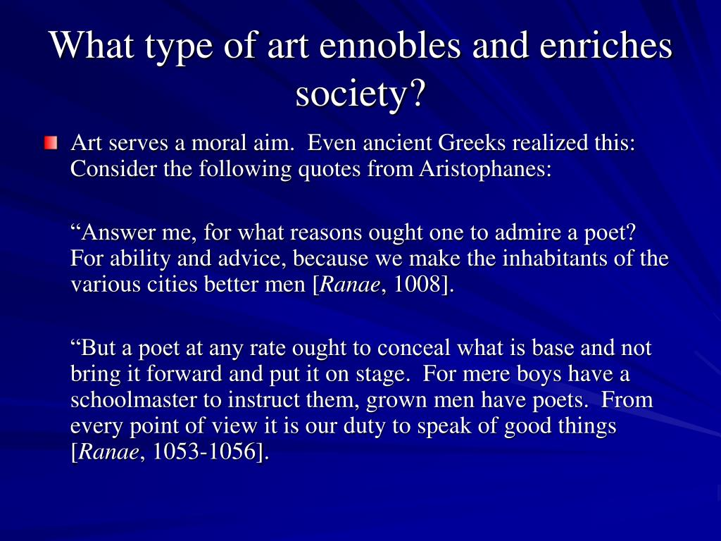 What type of art ennobles and enriches society?
