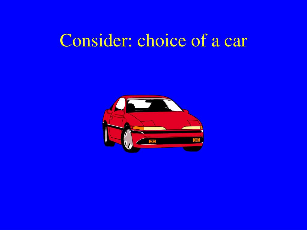 Consider: choice of a car