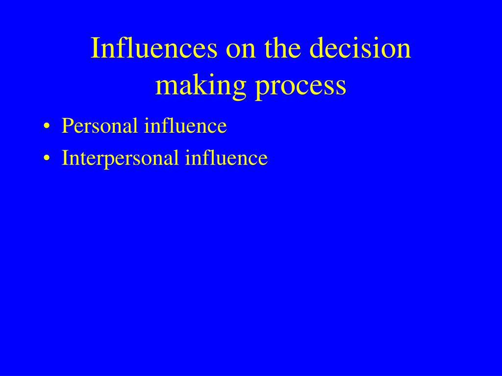 Influences on the decision making process