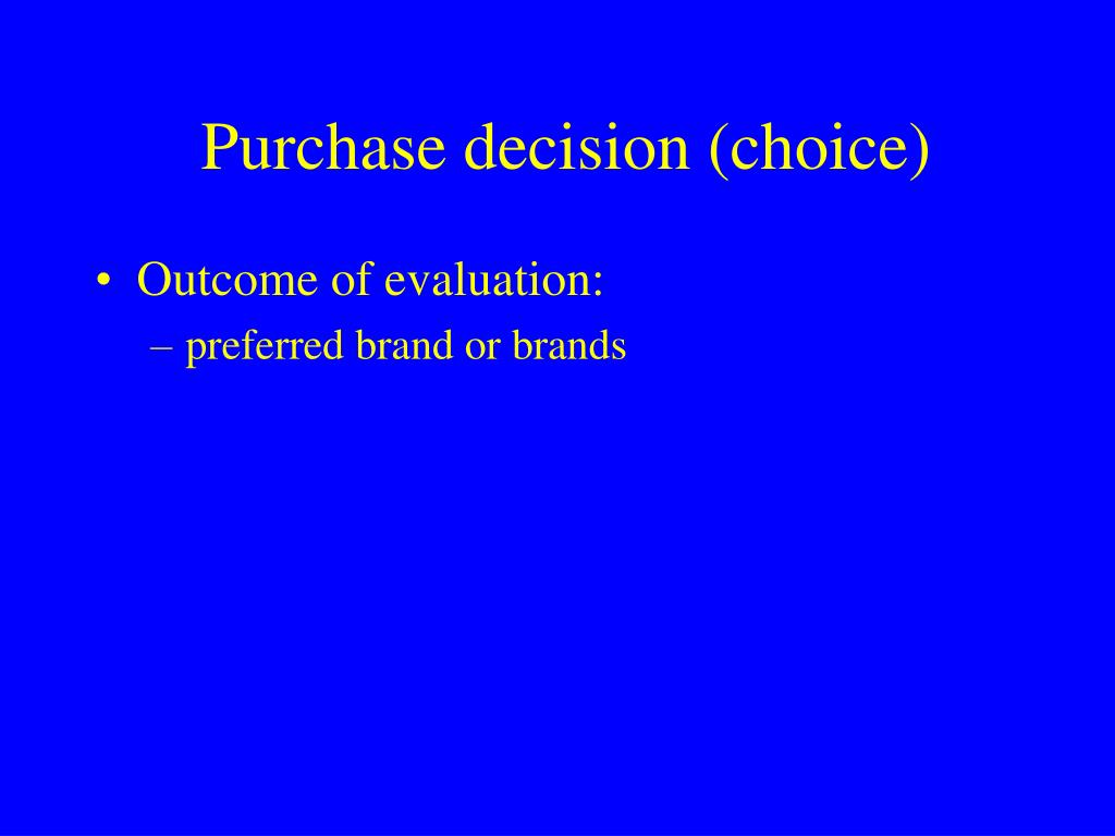 Purchase decision (choice)