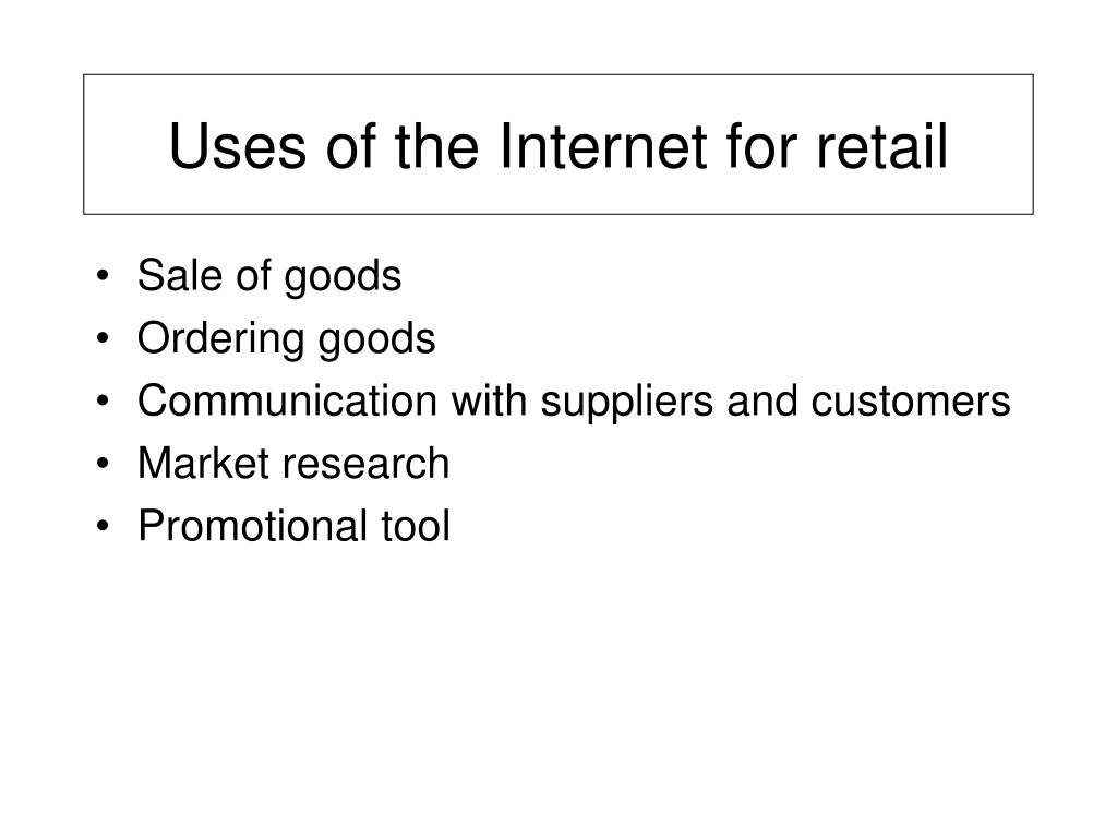 Uses of the Internet for retail