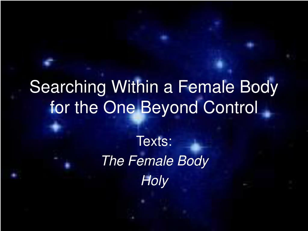 searching within a female body for the one beyond control l.