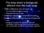 the body which is biologically different from the male body