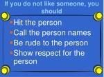 if you do not like someone you should