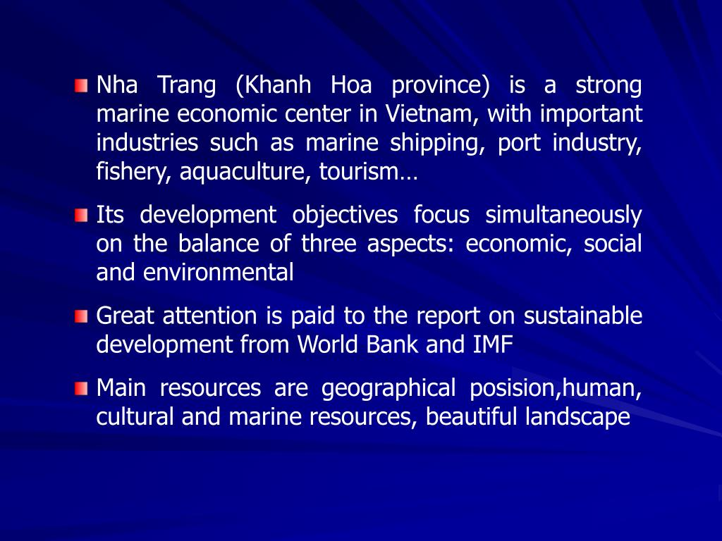 Nha Trang (Khanh Hoa province) is a strong marine economic center in Vietnam, with important industries such as marine shipping, port industry, fishery, aquaculture, tourism…
