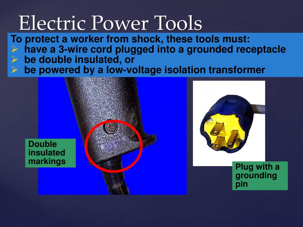 To protect a worker from shock, these tools must: