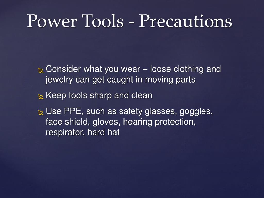 Consider what you wear – loose clothing and jewelry can get caught in moving parts
