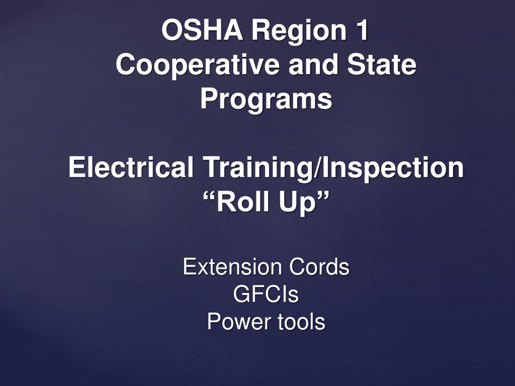 Ppt osha region 1 cooperative and state programs electrical ppt osha region 1 cooperative and state programs electrical traininginspection roll up extension cords gfcis power powerpoint presentation id731943 publicscrutiny Choice Image