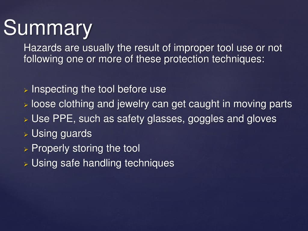 Hazards are usually the result of improper tool use or not following one or more of these protection techniques: