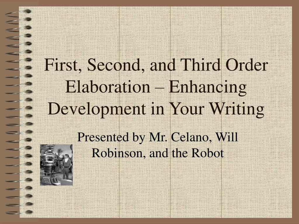 first second and third order elaboration enhancing development in your writing l.