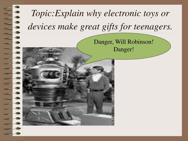 Topic explain why electronic toys or devices make great gifts for teenagers