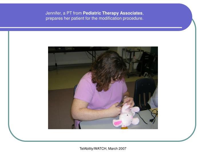 Jennifer a pt from pediatric therapy associates prepares her patient for the modification procedure