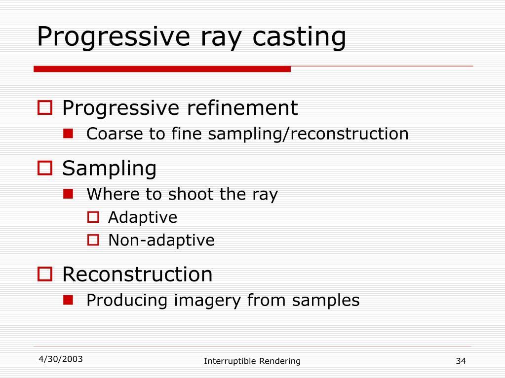 Progressive ray casting