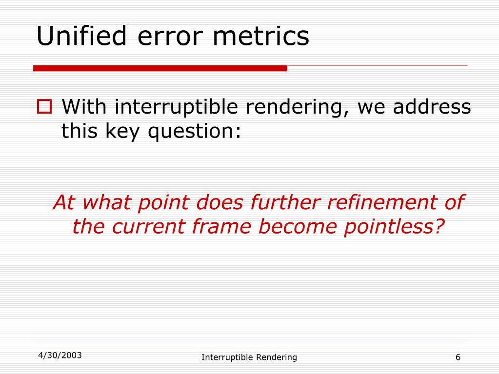 Unified error metrics