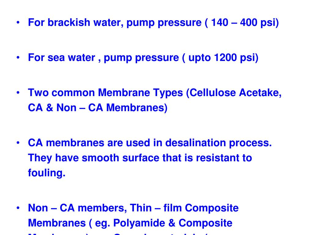 For brackish water, pump pressure ( 140 – 400 psi)
