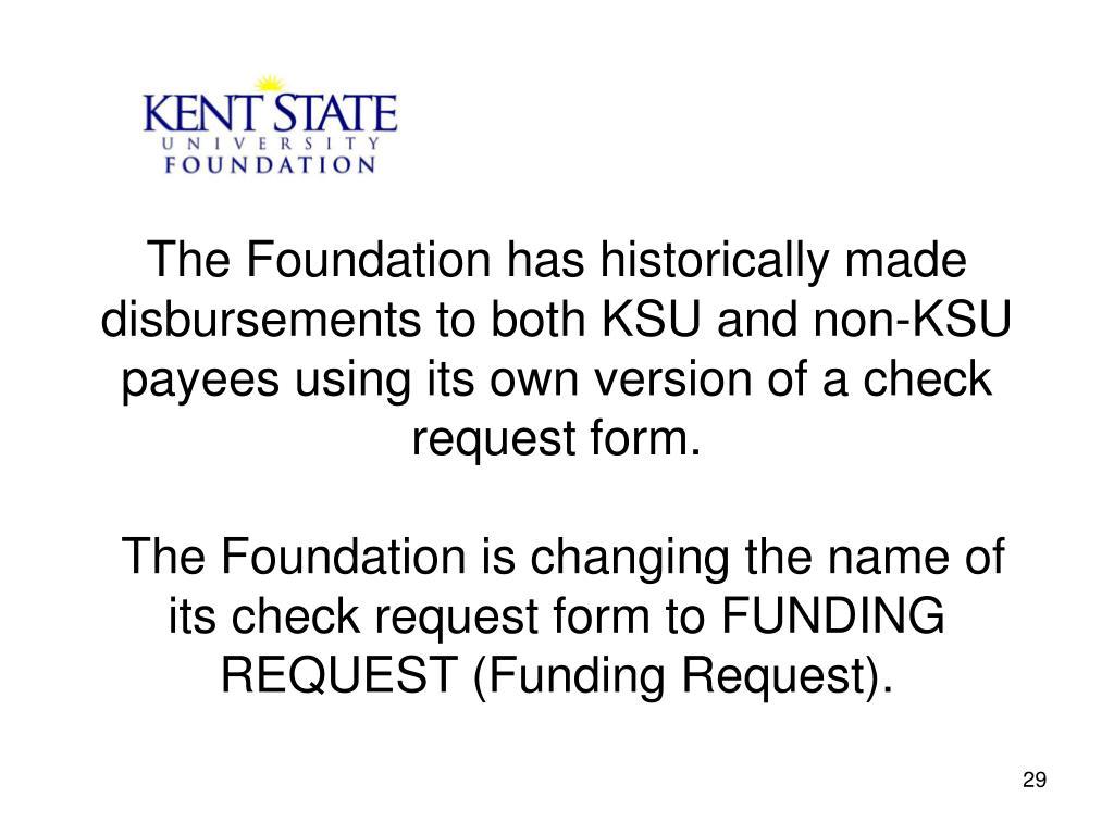 The Foundation has historically made disbursements to both KSU and non-KSU payees using its own version of a