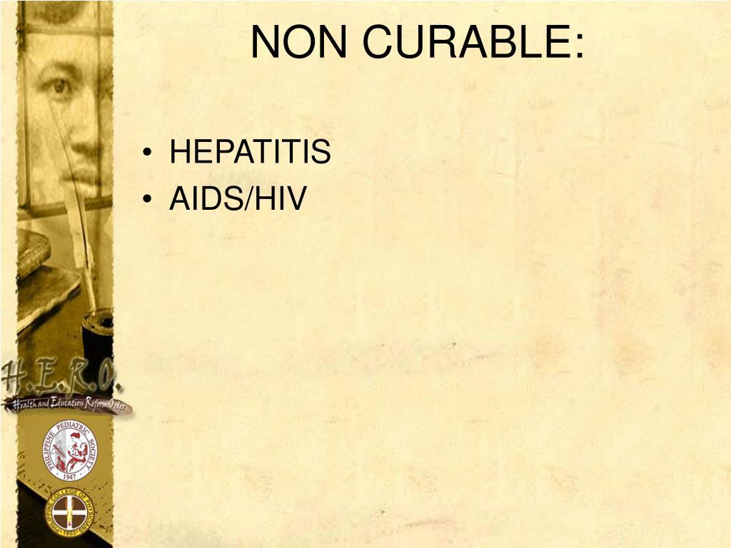 NON CURABLE: