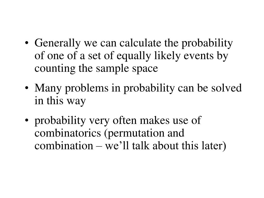 Generally we can calculate the probability of one of a set of equally likely events by counting the sample space