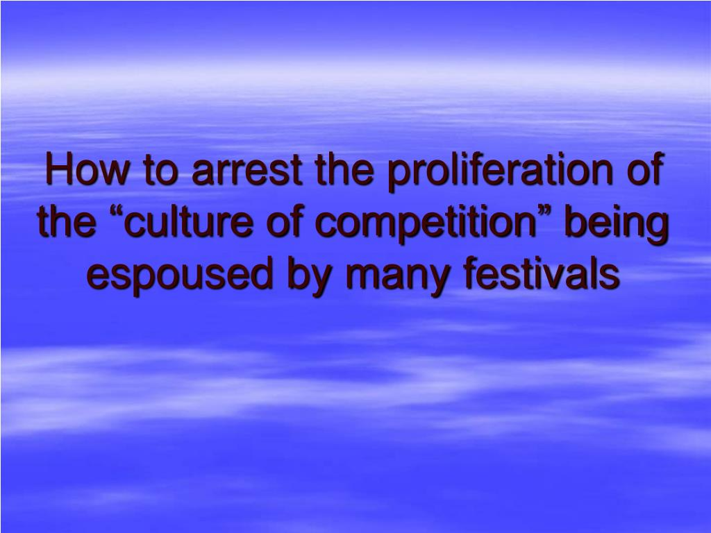"""How to arrest the proliferation of the """"culture of competition"""" being espoused by many festivals"""
