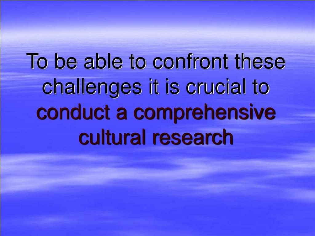 To be able to confront these challenges it is crucial to